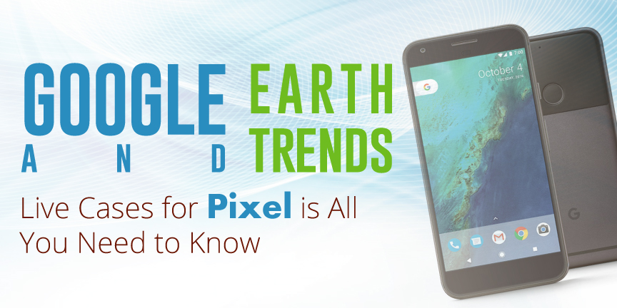 google-earth-and-trends-live-cases-for-pixel